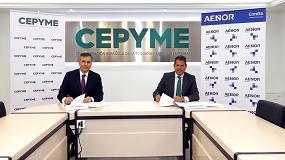 Foto de Cepyme y Aenor firman un acuerdo de colaboración para impulsar a las pymes españolas