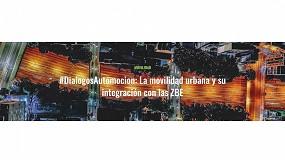 Foto de #DialogosAutomocion: La movilidad urbana y su integración con las ZBE