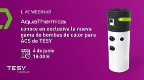 Foto de Tesy organiza un webinar para presentar AquaThermica, su nueva gama de bombas de calor para ACS